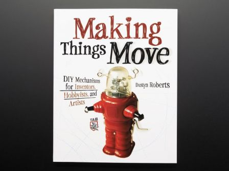Making Things Move DIY Mechanisms for Inventors - Dustyn Roberts